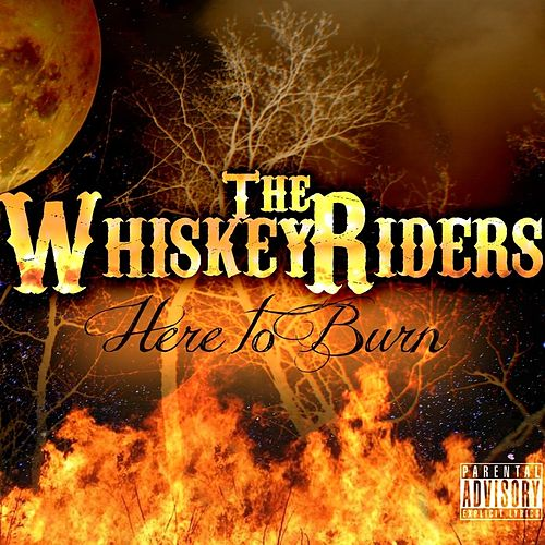 Here to Burn de The Whiskey Riders