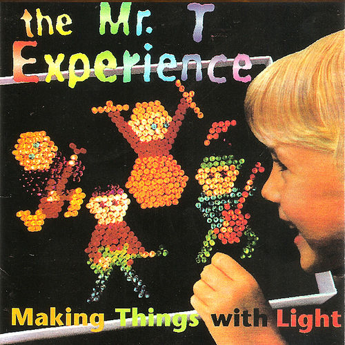 Making Things With Light de Mr. T Experience