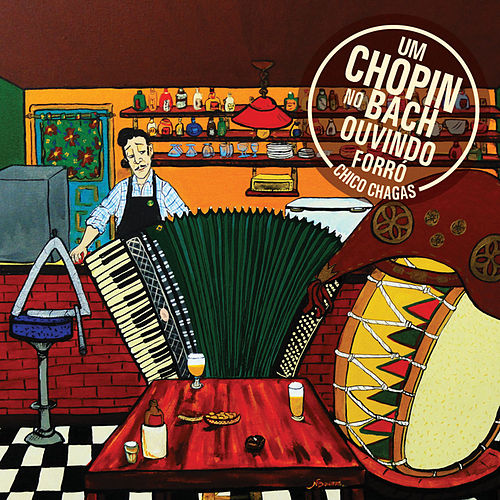 Um Chopin no Bach Ouvindo Forró by Chico Chagas