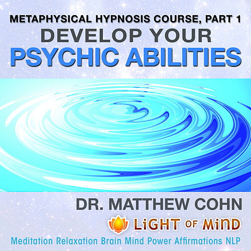Develop Your Psychic Abilities: Metaphysical Hypnosis Course, Pt. 1 Meditation Relaxation Brain Mind Power Affirmations NLP by Dr. Matthew Cohn