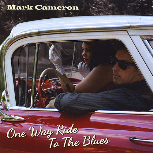 One Way Ride to the Blues by Mark Cameron