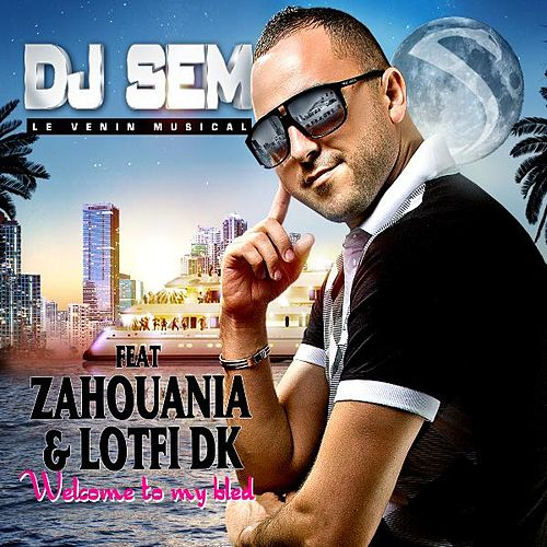 Welcome to My Bled (feat. Zahouania & Lotfi Dk) de DJ Sem