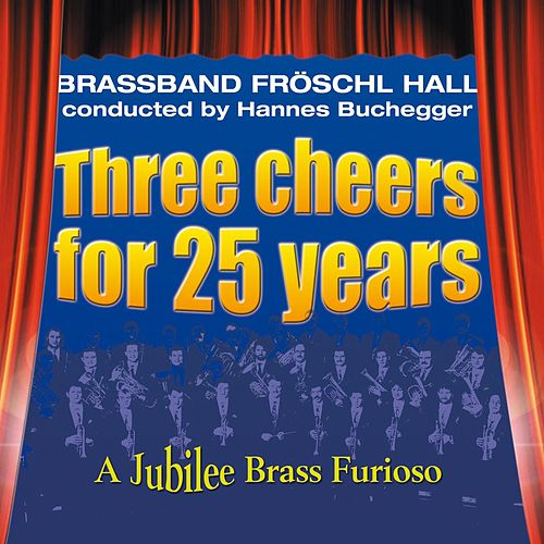 Three cheers for 25 years by Brass Band Fröschl Hall