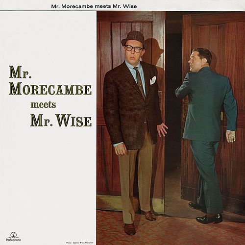 Mr. Morecambe Meets Mr. Wise by Morecambe & Wise