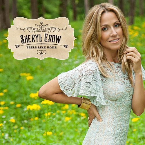Feels Like Home by Sheryl Crow