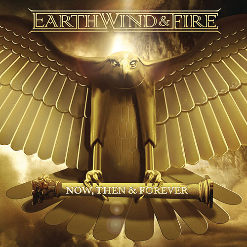 Now, Then & Forever von Earth, Wind & Fire