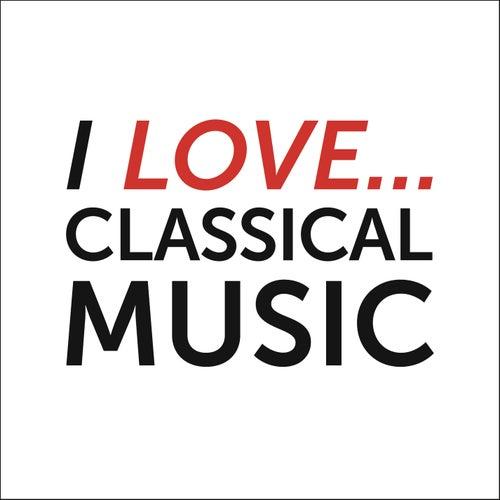 I Love Classical Music von Various Artists