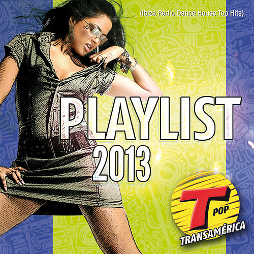 Playlist 2013 Transamérica (Ibiza Radio Dance House Top Hits) de Various Artists