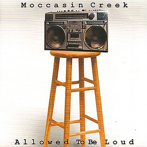 Allowed to Be Loud di Moccasin Creek