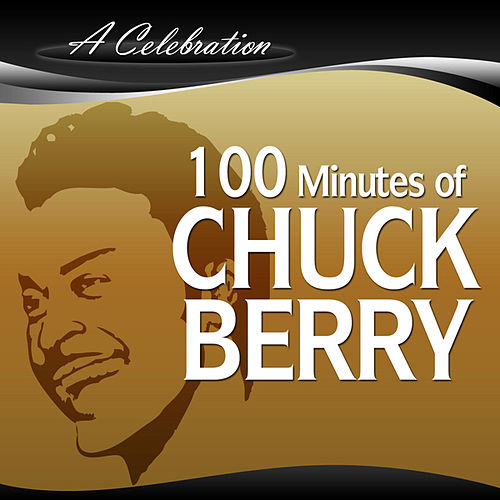 A Celebration -  100 Minutes of Cuck Berry by Chuck Berry