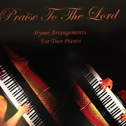 Praise to the Lord - Hymn Arrangements for Two Pianos by Danny
