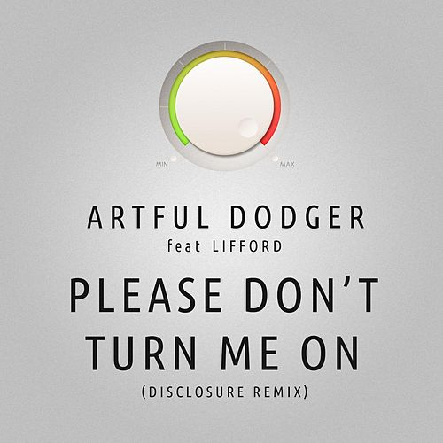 Please Don't Turn Me On (Disclosure Remix) van Artful Dodger