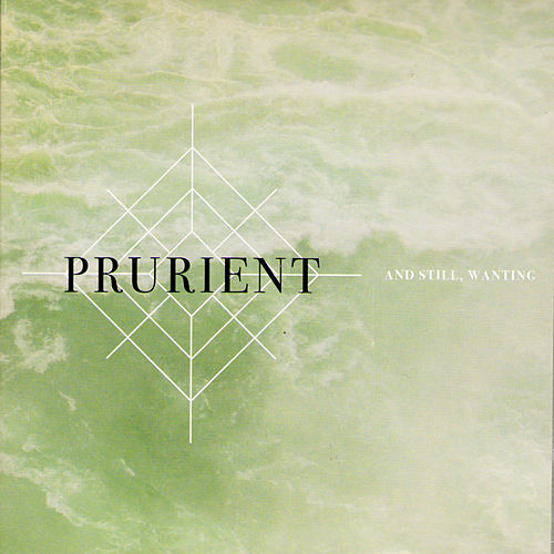 And Still, Wanting von Prurient