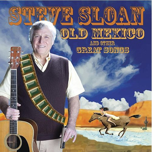 Old Mexico and Other Great Songs by Steve Sloan