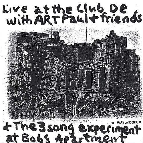 Art Paul Schlosser And Friends Live At The Club De Wash & The 3 Song Experiment At Bob's Apartment by Art Paul Schlosser