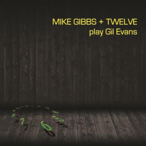 Mike Gibbs + Twelve Play Gil Evans de Mike Gibbs