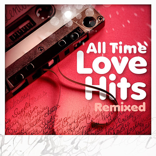 All Time Love Hits (Remixed) by Various Artists