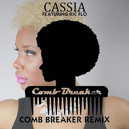 Comb Breaker (Remix) [feat. Ric Flo] by Cassia