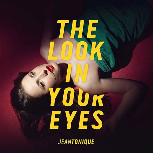 The Look in Your Eyes - Single by Jean Tonique