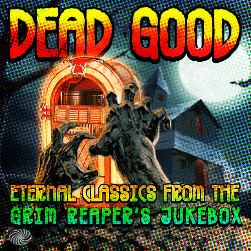 Dead Good: Eternal Classics from the Grim Reaper's Jukebox von Various Artists