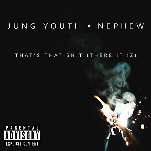 There It Iz (That's That Sh*T) [feat. Nephew] by Jung Youth
