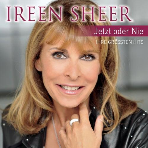 Jetzt oder nie - Ihre Hits by Ireen Sheer