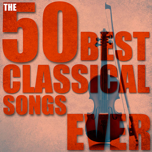 The 50 Best Classical Songs Ever by Various Artists