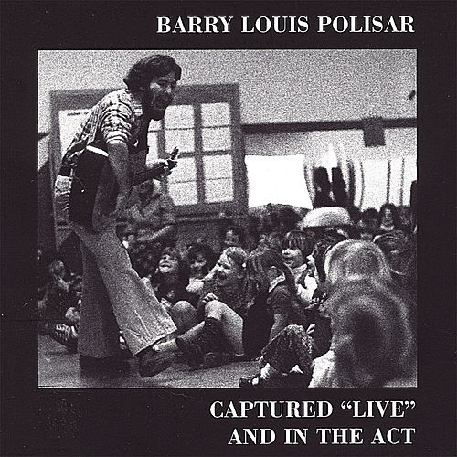 Captured Live and in the Act by Barry Louis Polisar