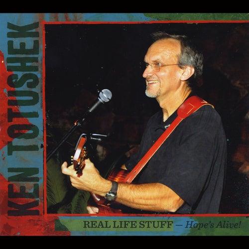 Real Life Stuff...Hope's Alive! von Ken Totushek