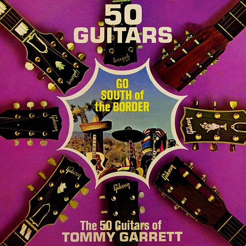 50 Guitars Go South Of The Border von Tommy Garrett