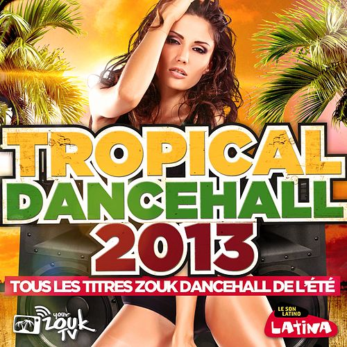 Tropical Dancehall 2013 by Various Artists