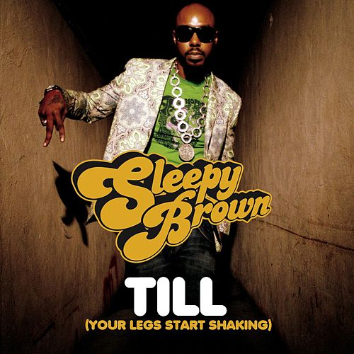 Till (Your Legs Start Shaking) de Sleepy Brown