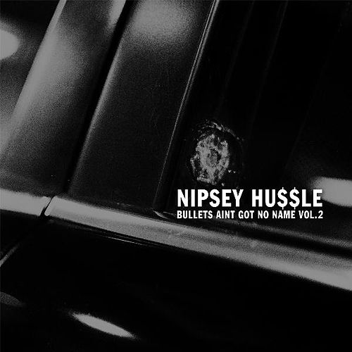 Bullets Ain't Got No Name Vol. 2 by Nipsey Hussle