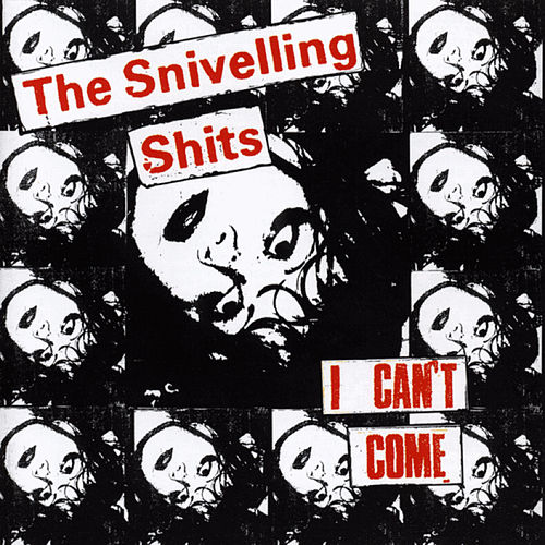 I Can't Come de The Snivelling Sh*ts