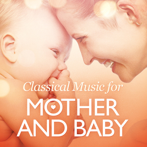 Classical Music for Mother and Baby von Various Artists