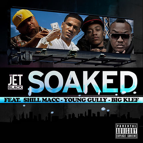 Soaked (feat. Shill Macc, Young Gully, & Big Klef) - Single by Mr. Jet Black