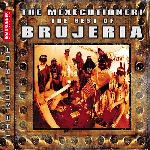 The Mexicutioner! The Best Of Brujeria de Brujeria