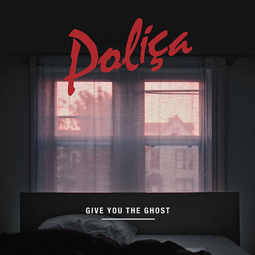 Give You The Ghost di Poliça