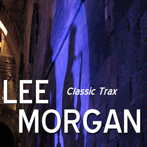 Classic Trax by Lee Morgan