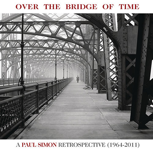 Over the Bridge of Time: A Paul Simon Retrospective (1964-2011) by Paul Simon
