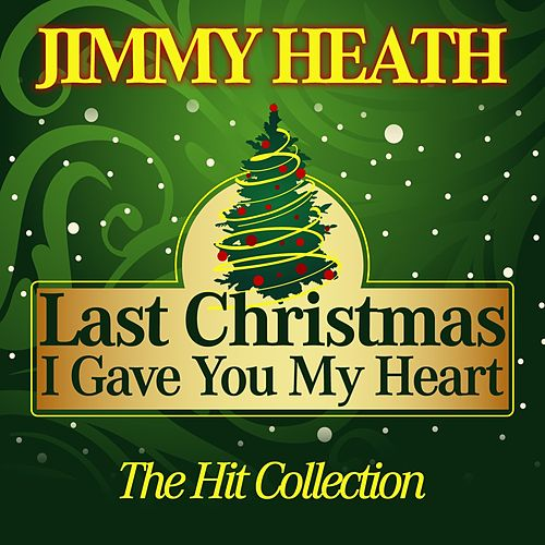 Last Christmas I Gave You My Heart (The Hit Collection) von Jimmy Heath