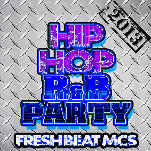 Hip Hop R&B Party 2013 by Fresh Beat MCs