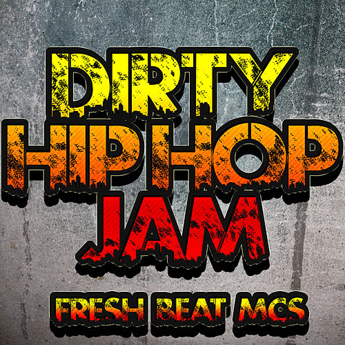 Dirty Hip Hop Jam de Fresh Beat MCs