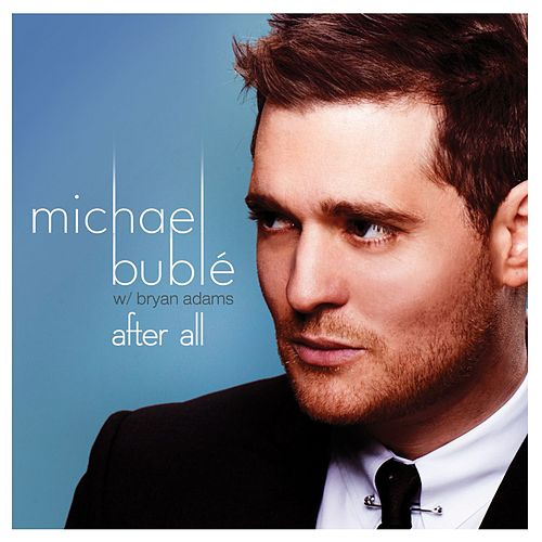 After All (feat. Bryan Adams) by Michael Bublé