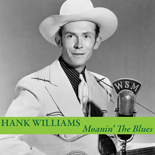 Moanin' the Blues by Hank Williams