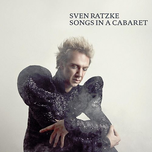 Songs in a Cabaret de Sven Ratzke