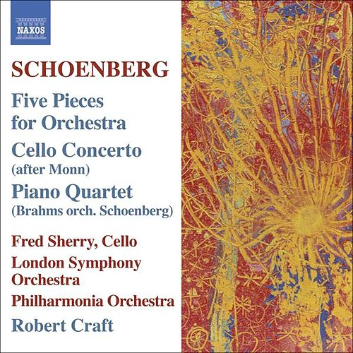 SCHOENBERG: 5 Orchestral Pieces / Cello Concerto / BRAHMS: Piano Quartet No. 1 (orch. Schoenberg) by Various Artists