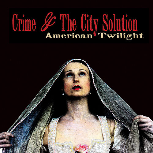 American Twilight van Crime & The City Solution