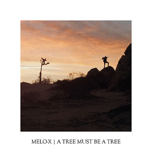 A Tree Must Be A Tree von Melo-X