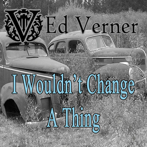 I Wouldn't Change a Thing - Single de Ed Verner